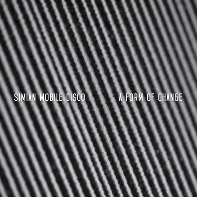Simian Mobile Disco: A Form of Change (фото 1)