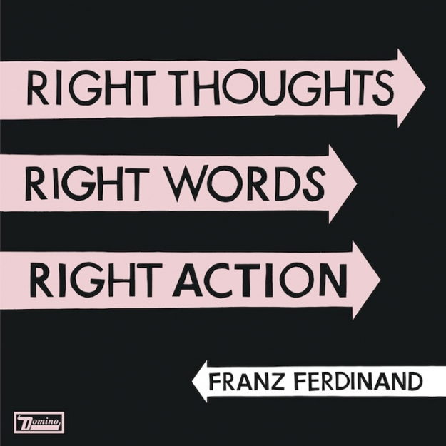 "Franz Ferdinand, ""Right Thoughts, Right Words, Right Actions"""